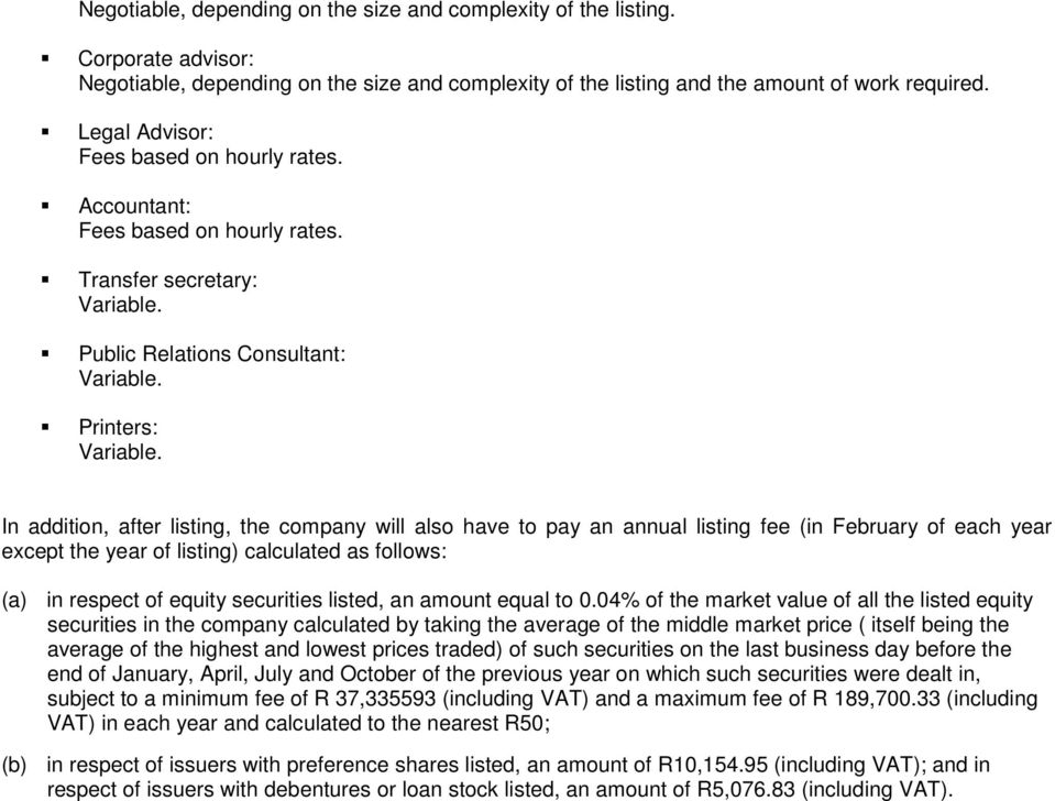 In addition, after listing, the company will also have to pay an annual listing fee (in February of each year except the year of listing) calculated as follows: (a) in respect of equity securities