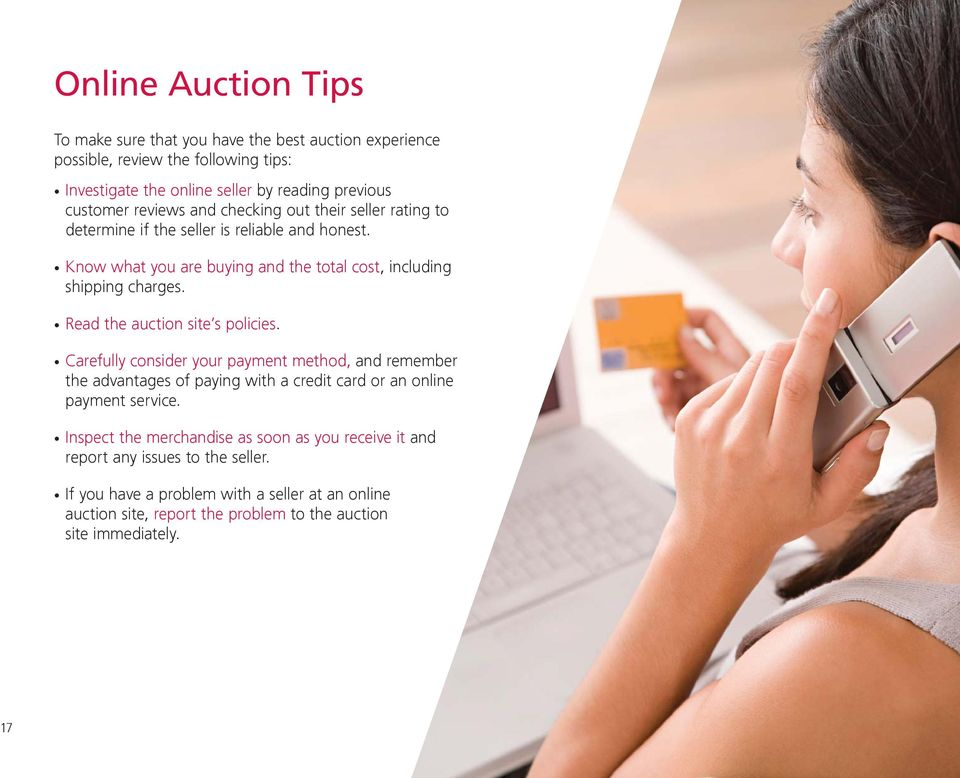 Read the auction site s policies. Carefully consider your payment method, and remember the advantages of paying with a credit card or an online payment service.