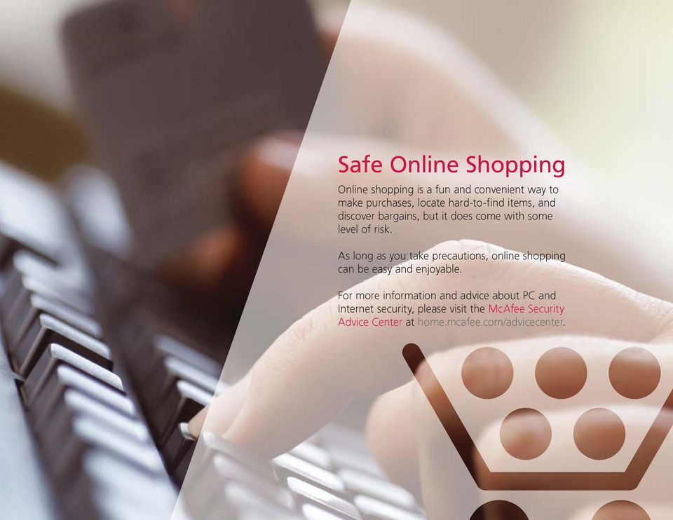 As long as you take precautions, online shopping can be easy and enjoyable.