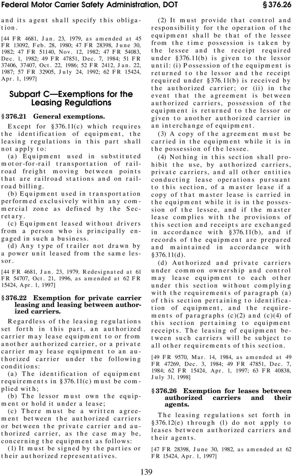 22, 1987; 57 FR 32905, July 24, 1992; 62 FR 15424, Apr. 1, 1997] Subpart C Exemptions for the Leasing Regulations 376.21 General exemptions. Except for 376.