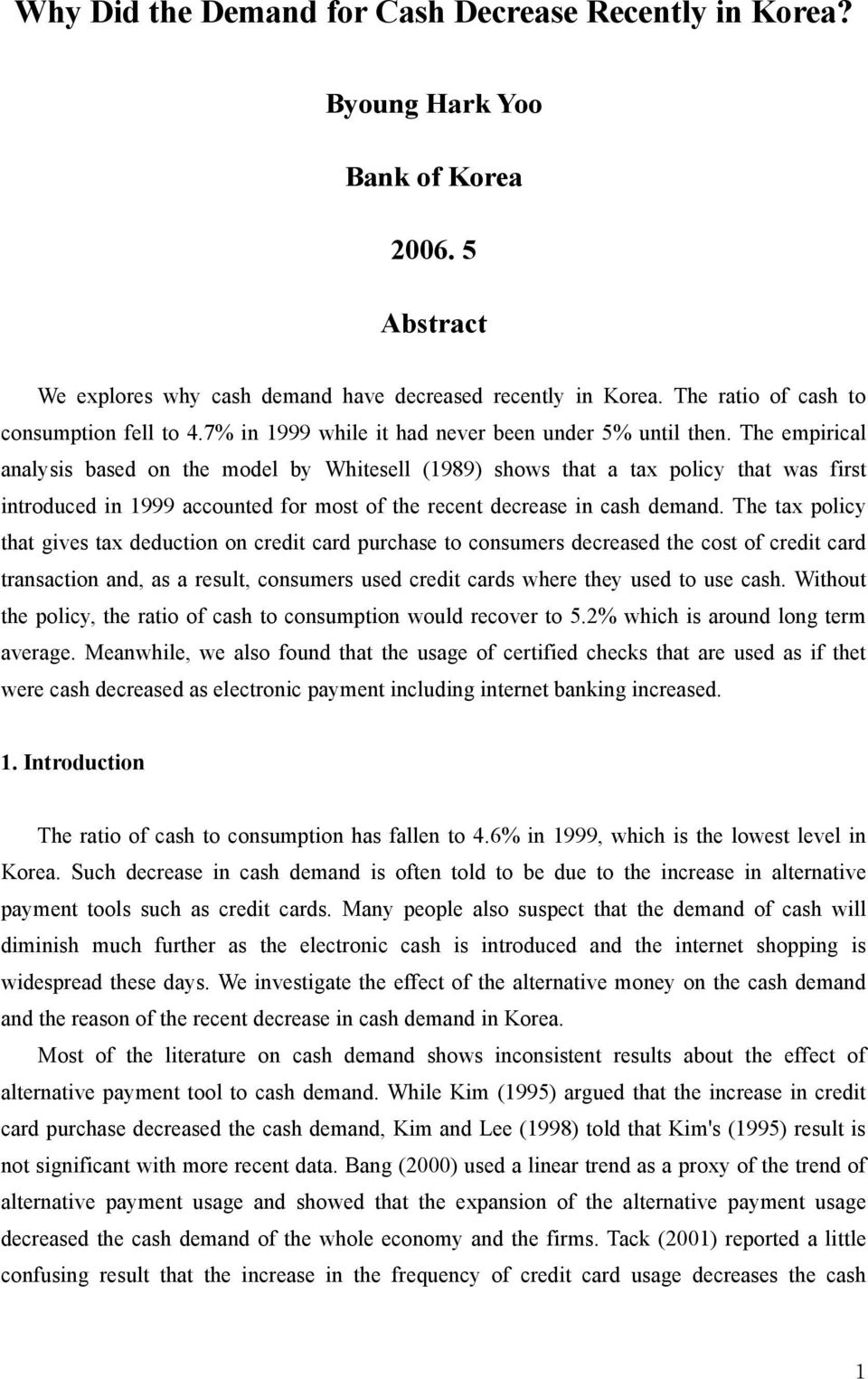 The empirical analysis based on he model by Whiesell (1989) shows ha a ax policy ha was firs inroduced in 1999 accouned for mos of he recen decrease in cash demand.