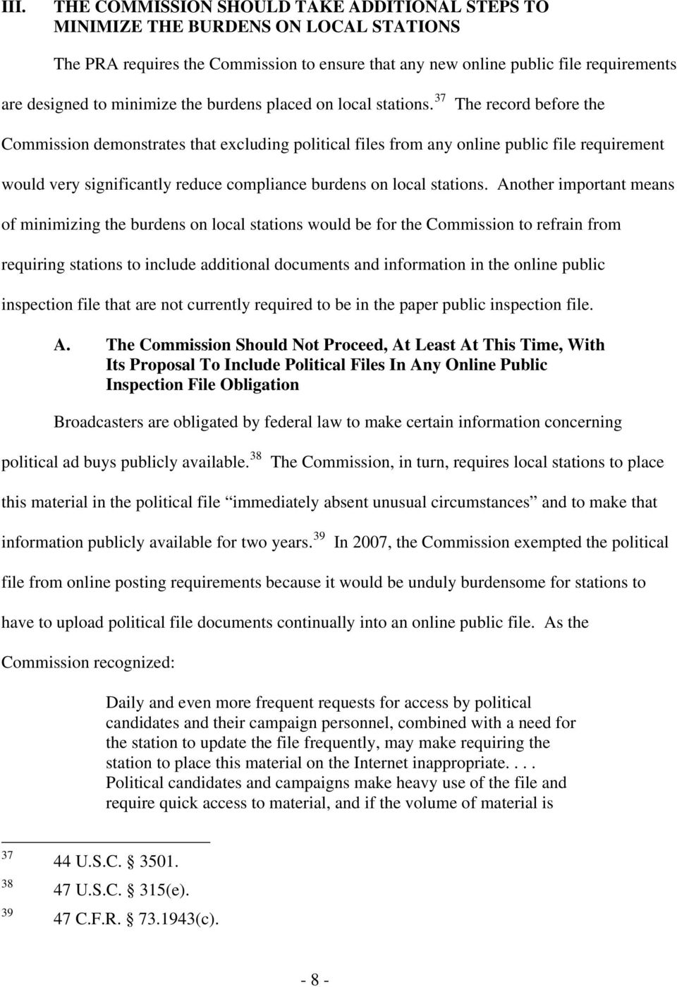 37 The record before the Commission demonstrates that excluding political files from any online public file requirement would very significantly reduce compliance burdens on local stations.