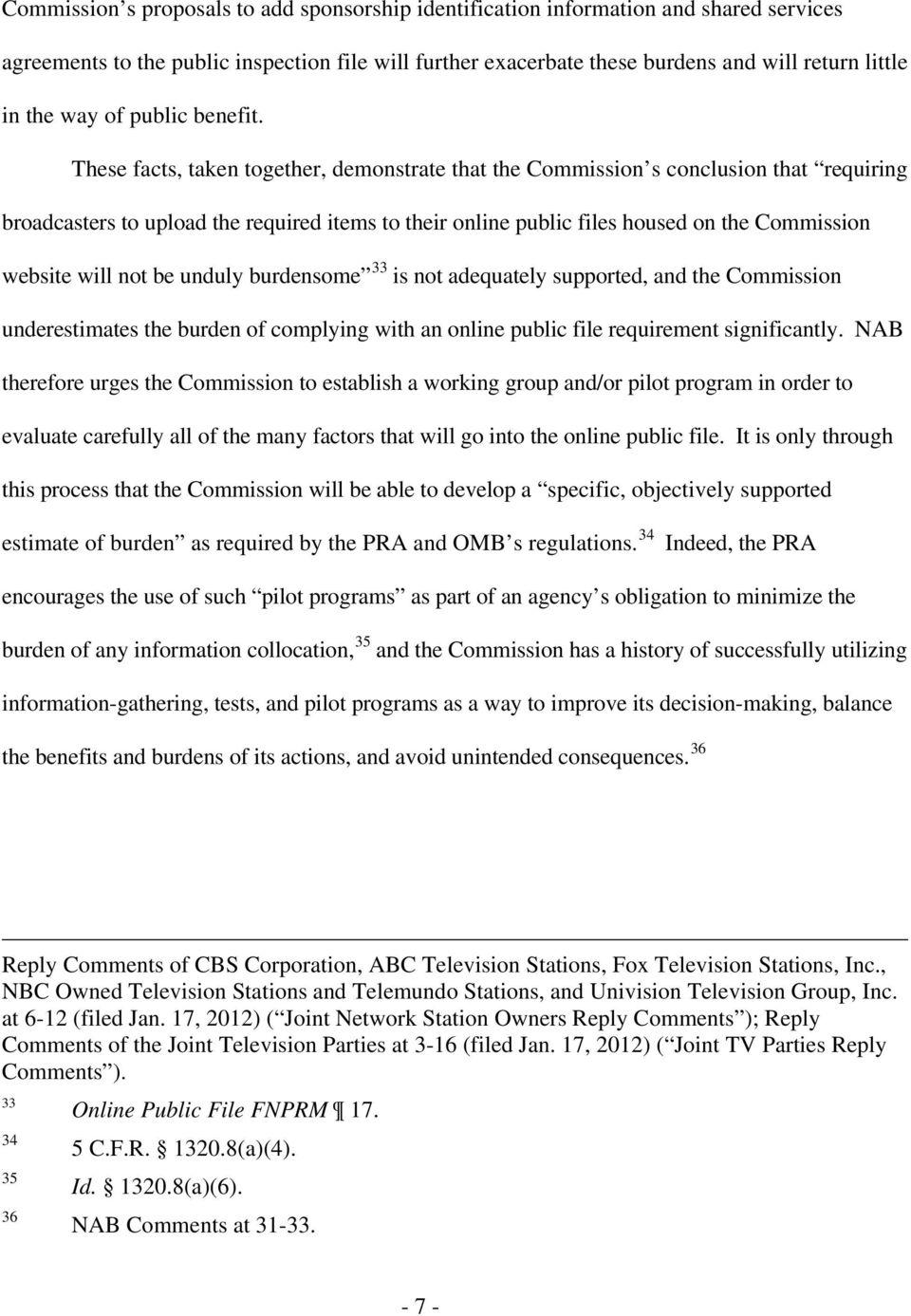 These facts, taken together, demonstrate that the Commission s conclusion that requiring broadcasters to upload the required items to their online public files housed on the Commission website will