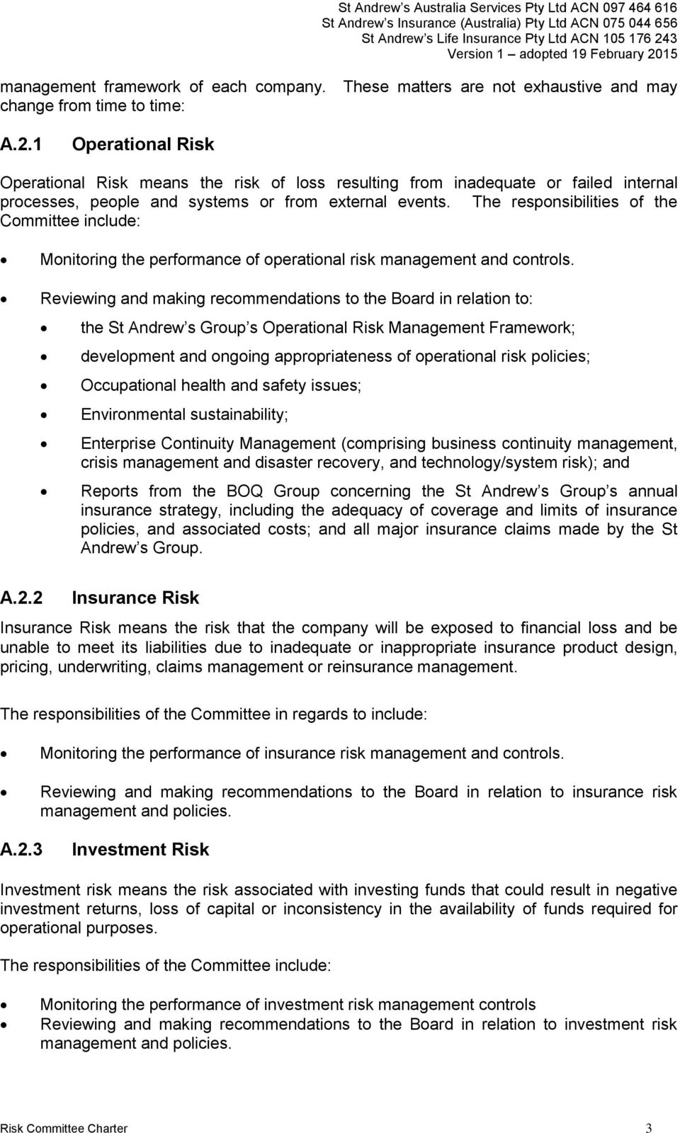 The responsibilities of the Committee include: Monitoring the performance of operational risk management and controls.