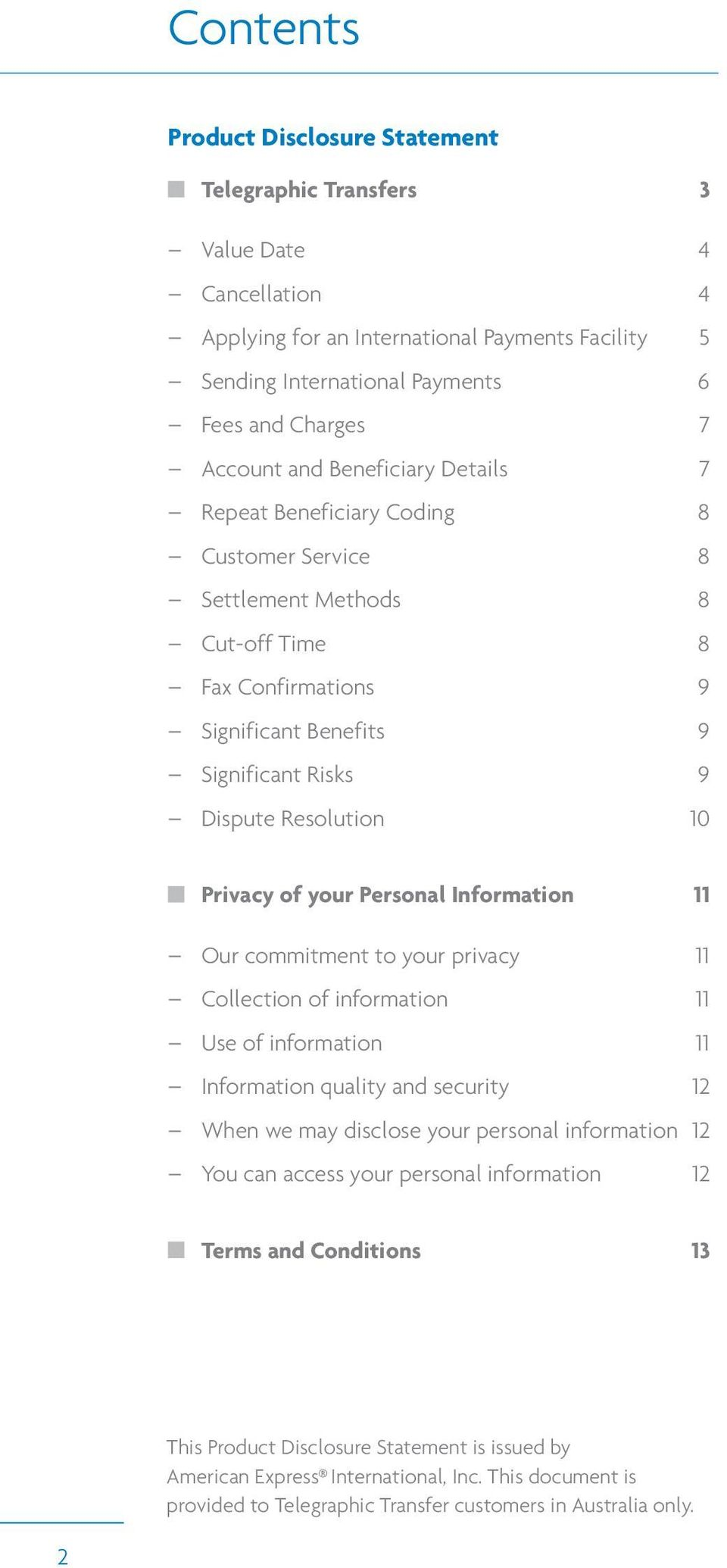 Privacy of your Personal Information 11 Our commitment to your privacy 11 Collection of information 11 Use of information 11 Information quality and security 12 When we may disclose your personal