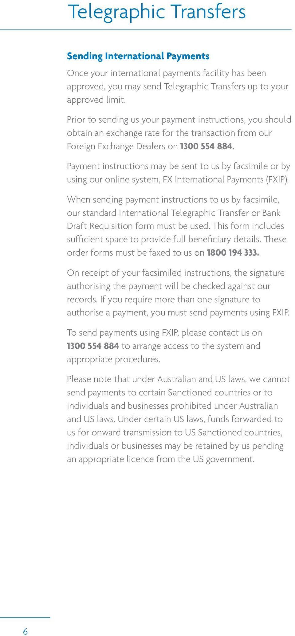 Payment instructions may be sent to us by facsimile or by using our online system, FX International Payments (FXIP).