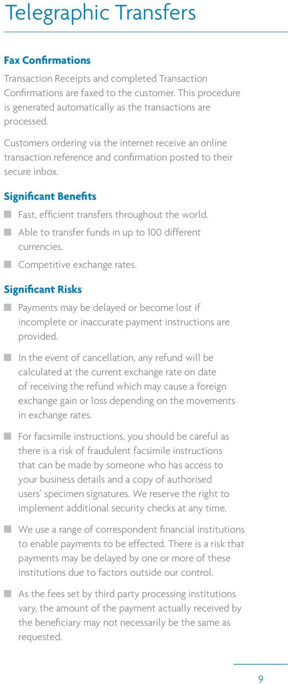 Significant Benefits Fast, efficient transfers throughout the world. Able to transfer funds in up to 100 different currencies. Competitive exchange rates.