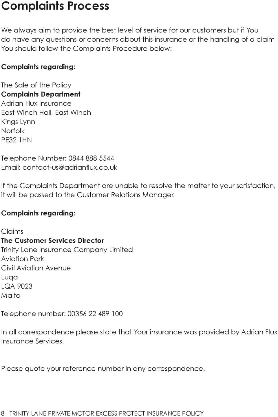 888 5544 Email: contact-us@adrianflux.co.uk If the Complaints Department are unable to resolve the matter to your satisfaction, it will be passed to the Customer Relations Manager.