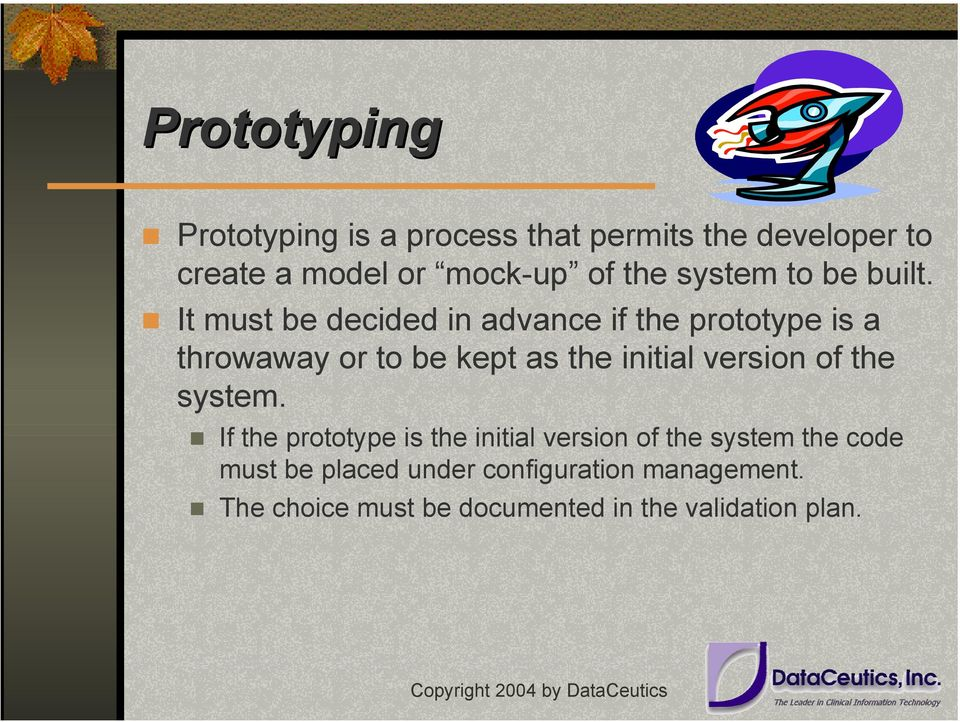 It must be decided in advance if the prototype is a throwaway or to be kept as the initial version