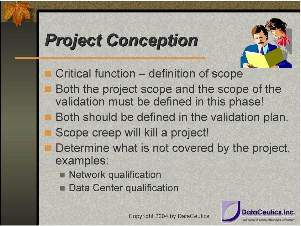 Both should be defined in the validation plan. Scope creep will kill a project!