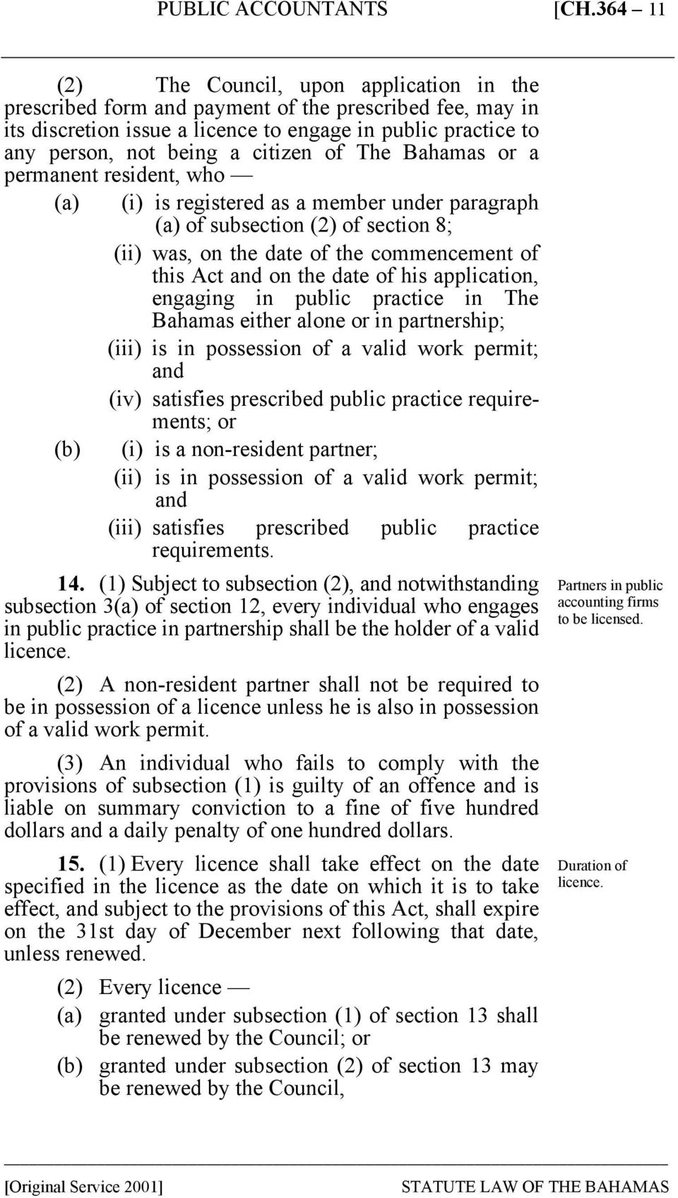 the date of his application, engaging in public practice in The Bahamas either alone or in partnership; (iii) is in possession of a valid work permit; and (iv) satisfies prescribed public practice