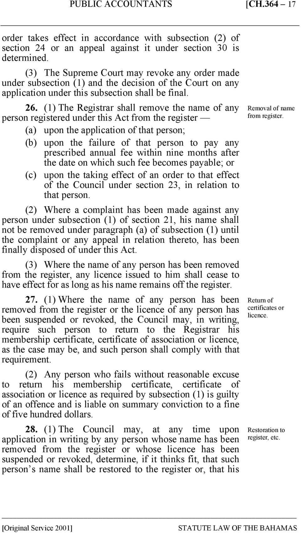 (1) The Registrar shall remove the name of any person registered under this Act from the register (a) upon the application of that person; (b) upon the failure of that person to pay any prescribed