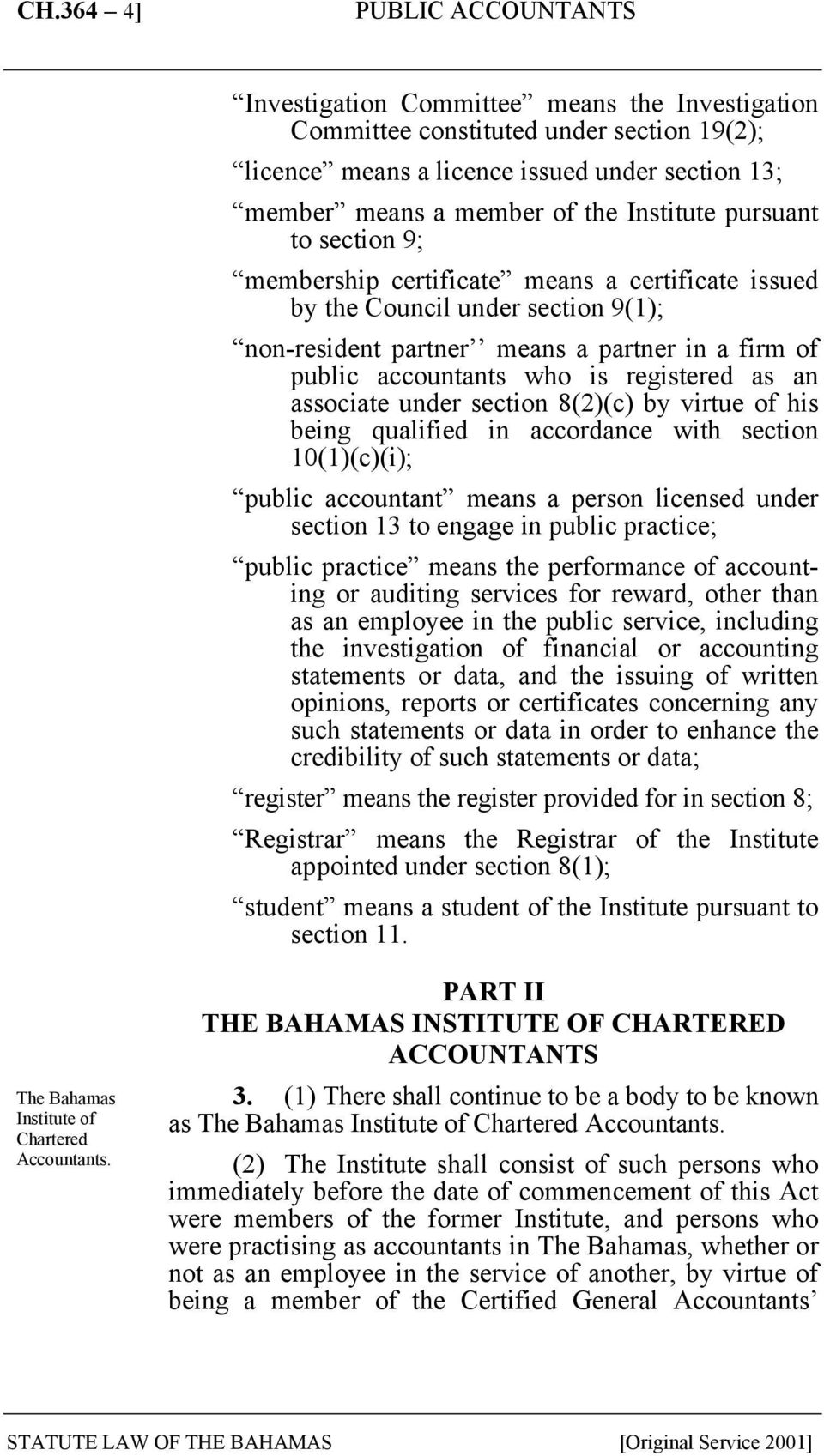 associate under section 8(2)(c) by virtue of his being qualified in accordance with section 10(1)(c)(i); public accountant means a person licensed under section 13 to engage in public practice;