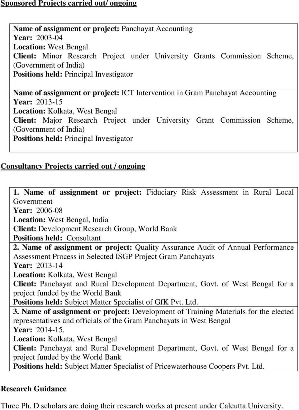 Commission Scheme, (Government of India) Positions held: Principal Investigator Consultancy Projects carried out / ongoing 1.