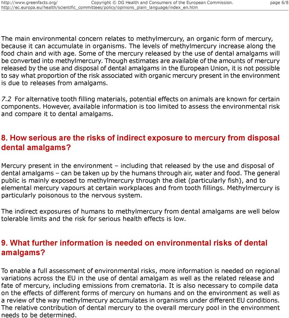 Though estimates are available of the amounts of mercury released by the use and disposal of dental amalgams in the European Union, it is not possible to say what proportion of the risk associated