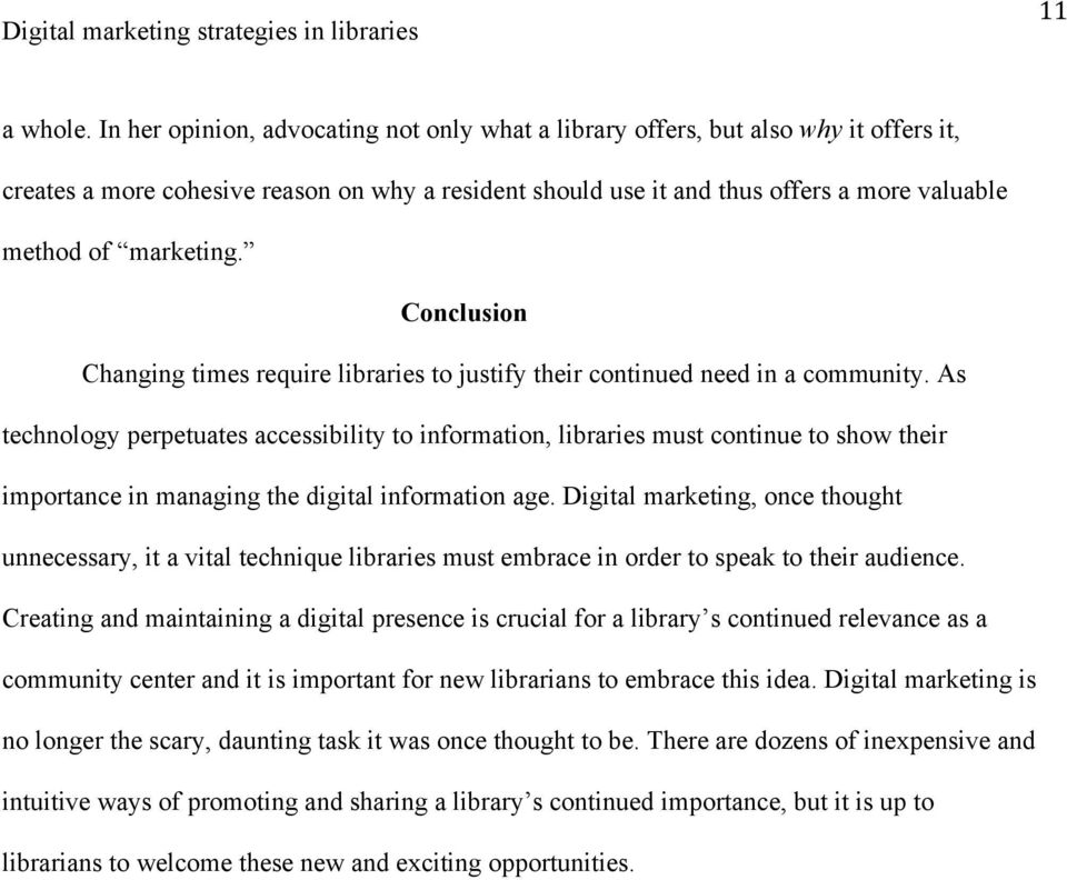 marketing. Conclusion Changing times require libraries to justify their continued need in a community.