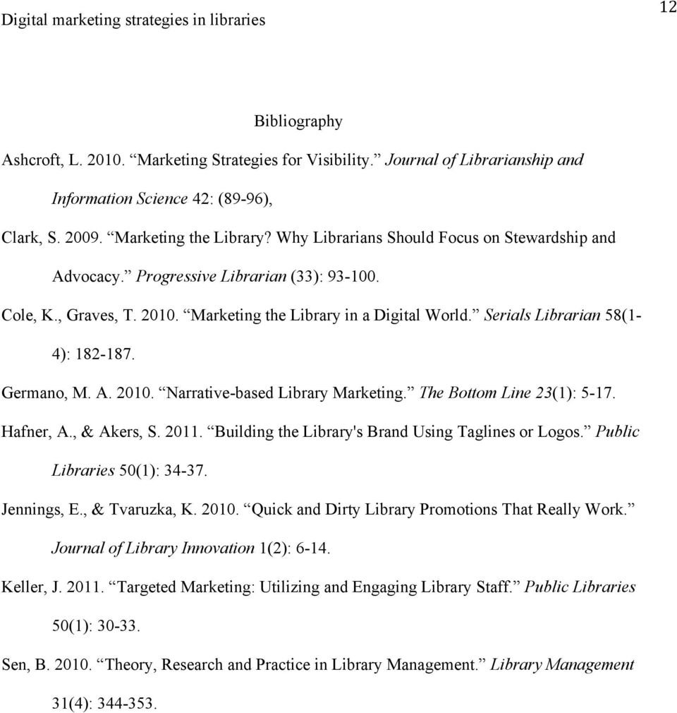 Germano, M. A. 2010. Narrative-based Library Marketing. The Bottom Line 23(1): 5-17. Hafner, A., & Akers, S. 2011. Building the Library's Brand Using Taglines or Logos. Public Libraries 50(1): 34-37.