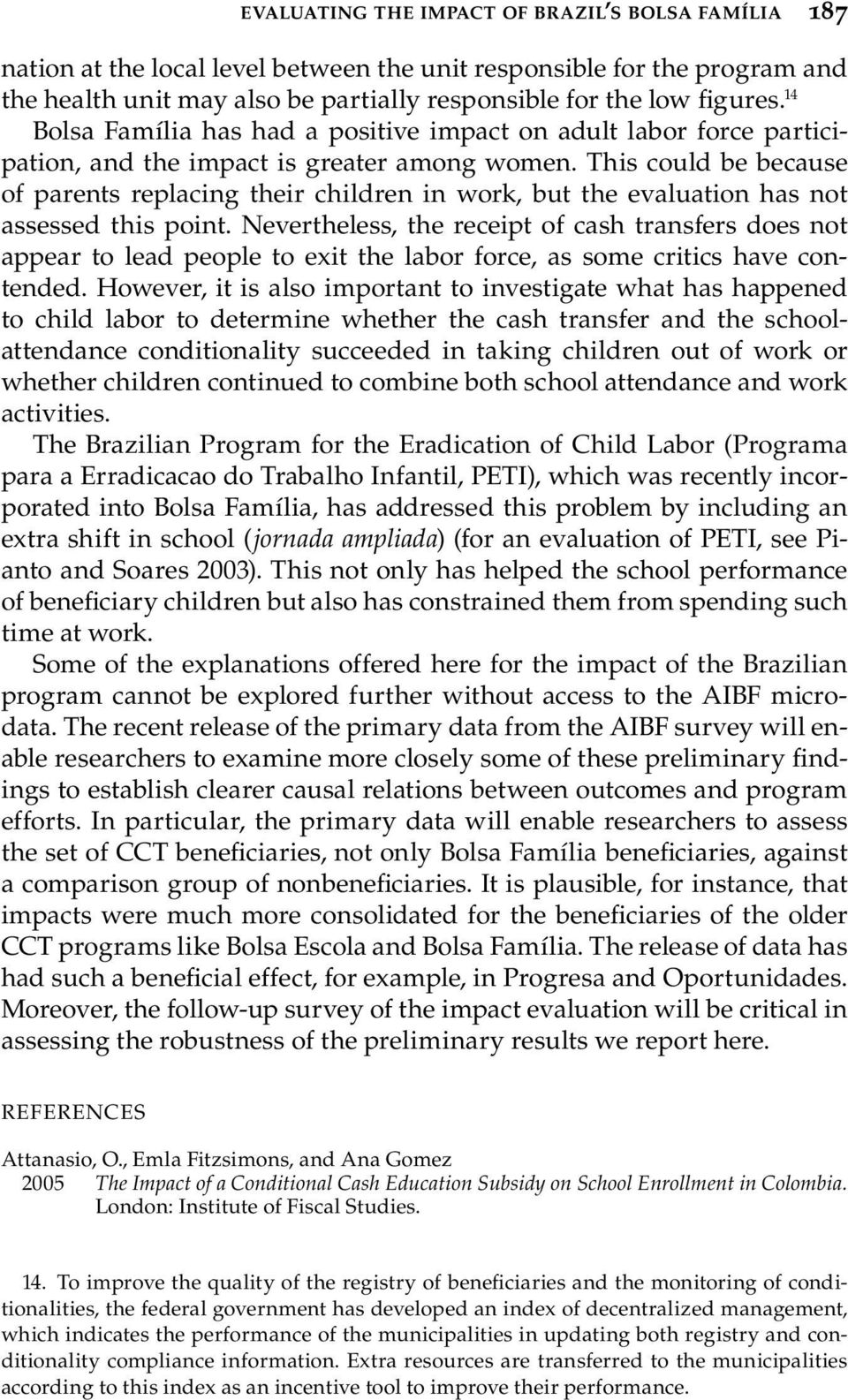 This could be because of parents replacing their children in work, but the evaluation has not assessed this point.