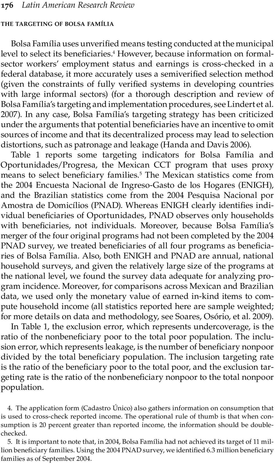 constraints of fully verified systems in developing countries with large informal sectors) (for a thorough description and review of Bolsa Família s targeting and implementation procedures, see