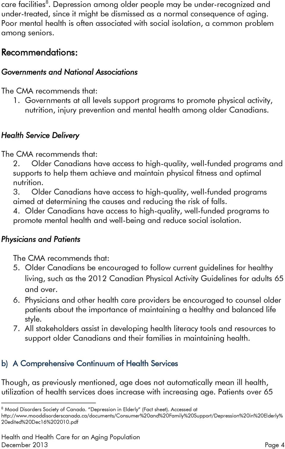 Governments at all levels support programs to promote physical activity, nutrition, injury prevention and mental health among older Canadians. Health Service Delivery 2.