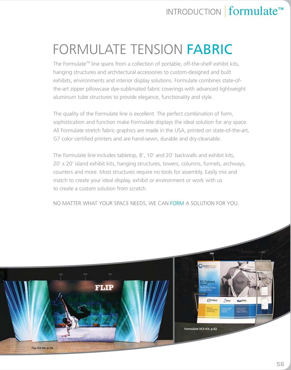 Formulate combines state-ofthe-art zipper pillowcase dye-sublimated fabric coverings with advanced lightweight aluminum tube structures to provide elegance, functionality and style.