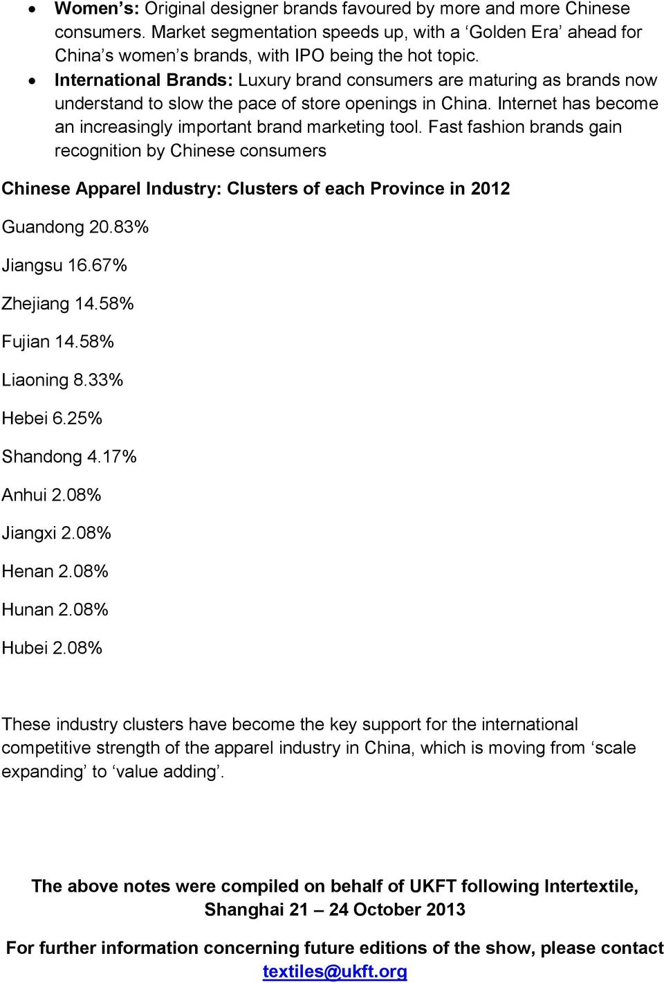 Fast fashion brands gain recognition by Chinese consumers Chinese Apparel Industry: Clusters of each Province in 2012 Guandong 20.83% Jiangsu 16.67% Zhejiang 14.58% Fujian 14.58% Liaoning 8.