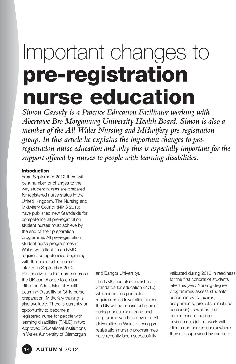 In this article he explains the important changes to preregistration nurse education and why this is especially important for the support offered by nurses to people with learning disabilities.