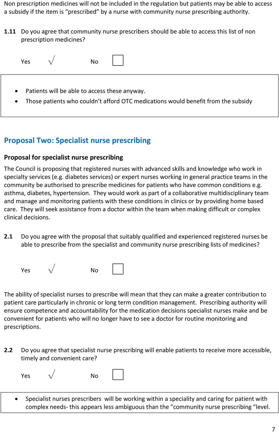 Those patients who couldn t afford OTC medications would benefit from the subsidy Proposal Two: Specialist nurse prescribing Proposal for specialist nurse prescribing The Council is proposing that