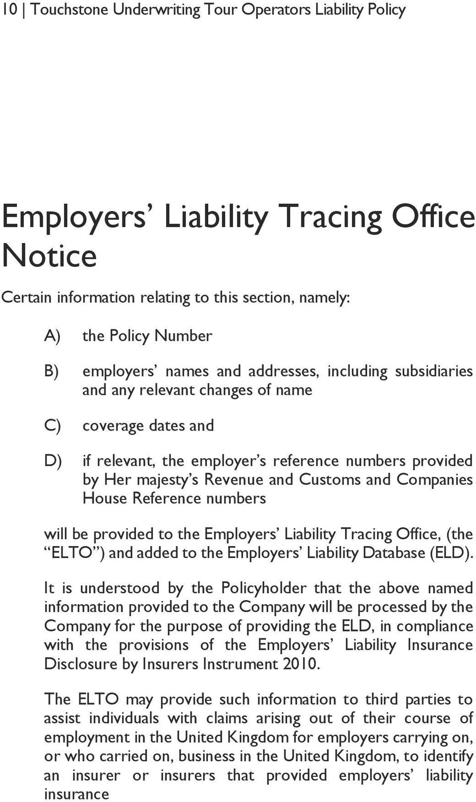 House Reference numbers will be provided to the Employers Liability Tracing Office, (the ELTO ) and added to the Employers Liability Database (ELD).