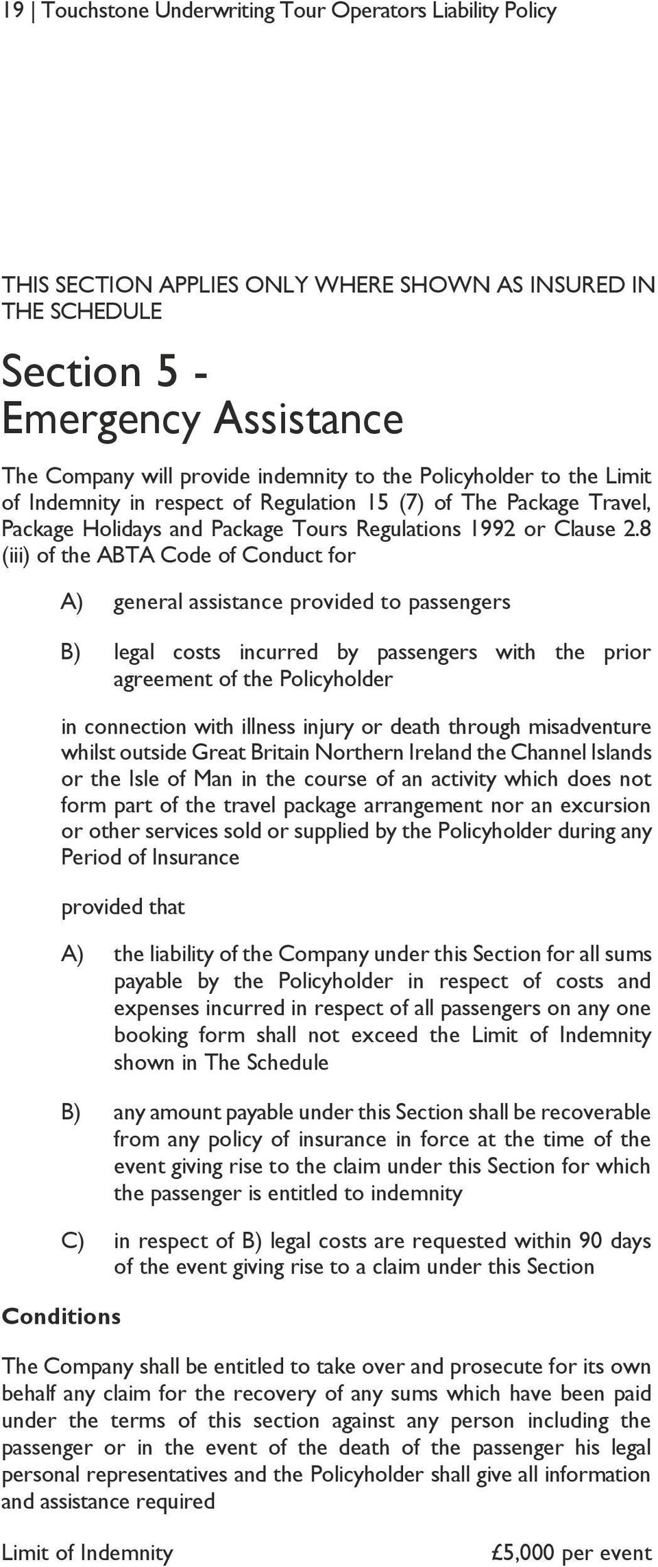 8 (iii) of the ABTA Code of Conduct for A) general assistance provided to passengers B) legal costs incurred by passengers with the prior agreement of the Policyholder in connection with illness