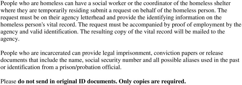The request must be accompanied by proof of employment by the agency and valid identification. The resulting copy of the vital record will be mailed to the agency.