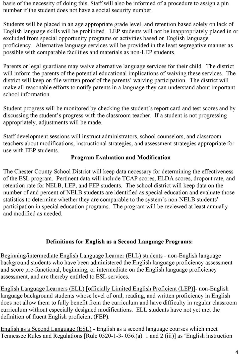 LEP students will not be inappropriately placed in or excluded from special opportunity programs or activities based on English language proficiency.