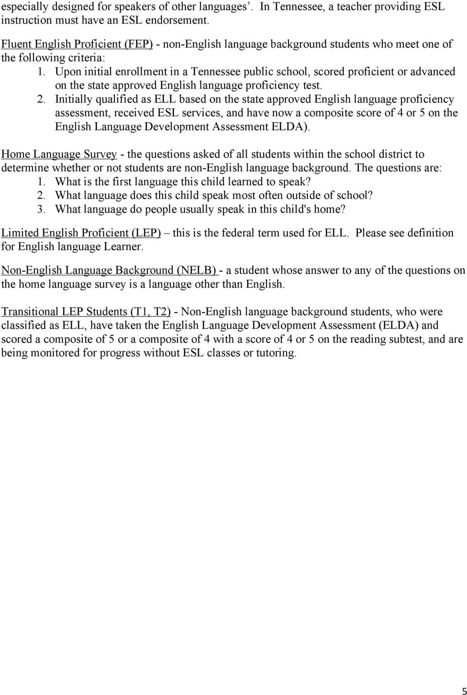 Upon initial enrollment in a Tennessee public school, scored proficient or advanced on the state approved English language proficiency test. 2.