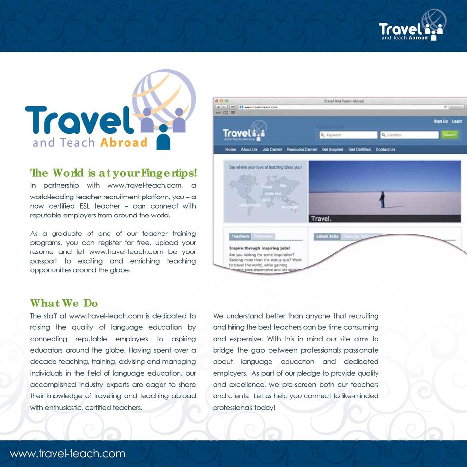 As a graduate of one of our teacher training programs, you can register for free, upload your resume and let www.travel-teach.