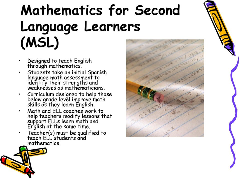 Curriculum designed to help those below grade level improve math skills as they learn English.
