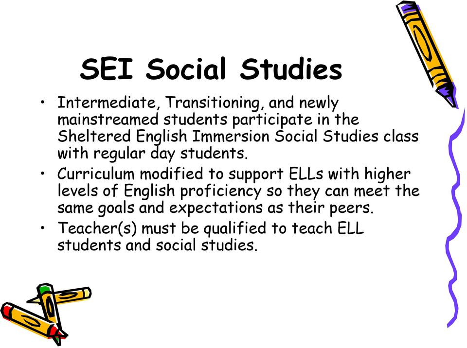 t Curriculum modified to support ELLs with higher levels of English proficiency so they can meet