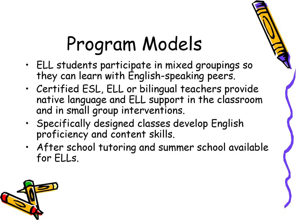 Certified ESL, ELL or bilingual teachers provide native language and ELL support in the