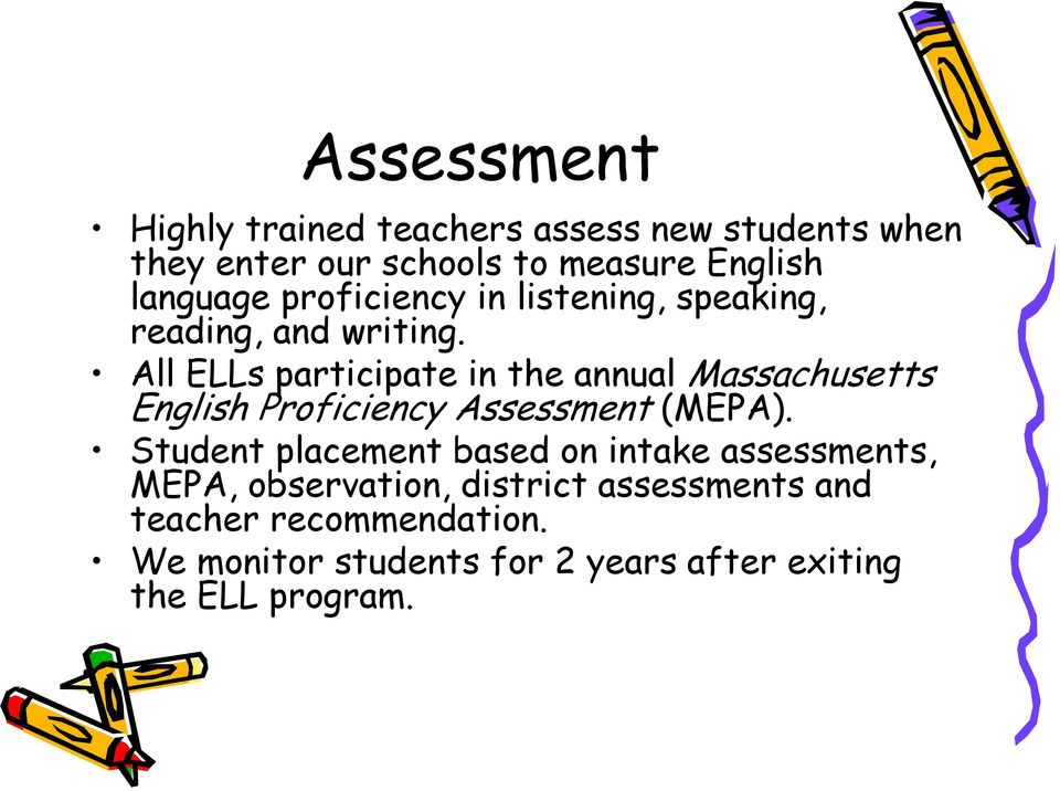 All ELLs participate in the annual Massachusetts English Proficiency Assessment (MEPA).