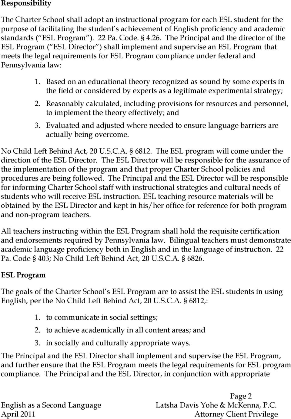 The Principal and the director of the ESL Program ( ESL Director ) shall implement and supervise an ESL Program that meets the legal requirements for ESL Program compliance under federal and