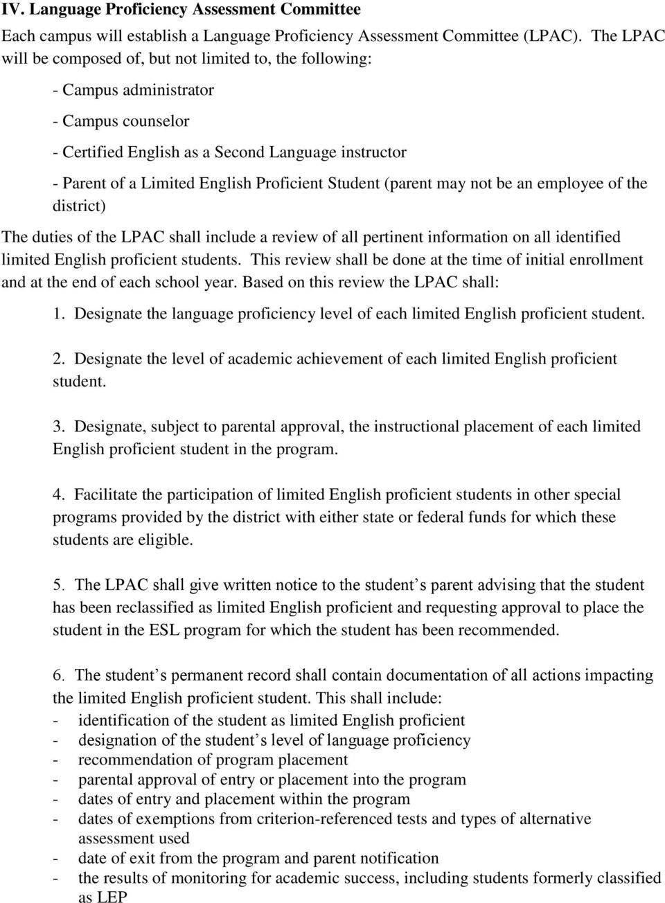 Student (parent may not be an employee of the district) The duties of the LPAC shall include a review of all pertinent information on all identified limited English proficient students.