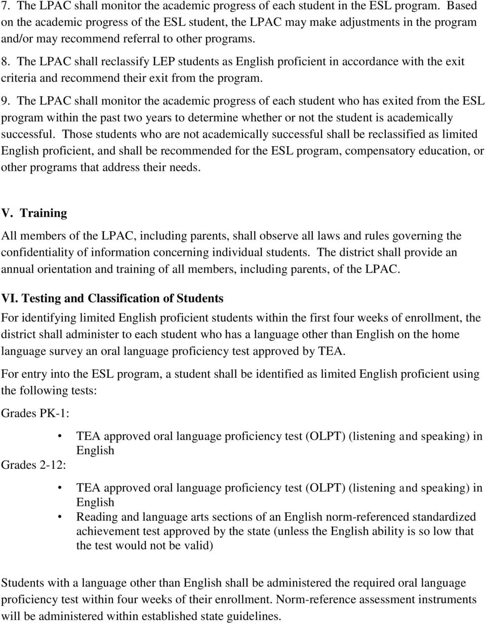 The LPAC shall reclassify LEP students as English proficient in accordance with the exit criteria and recommend their exit from the program. 9.