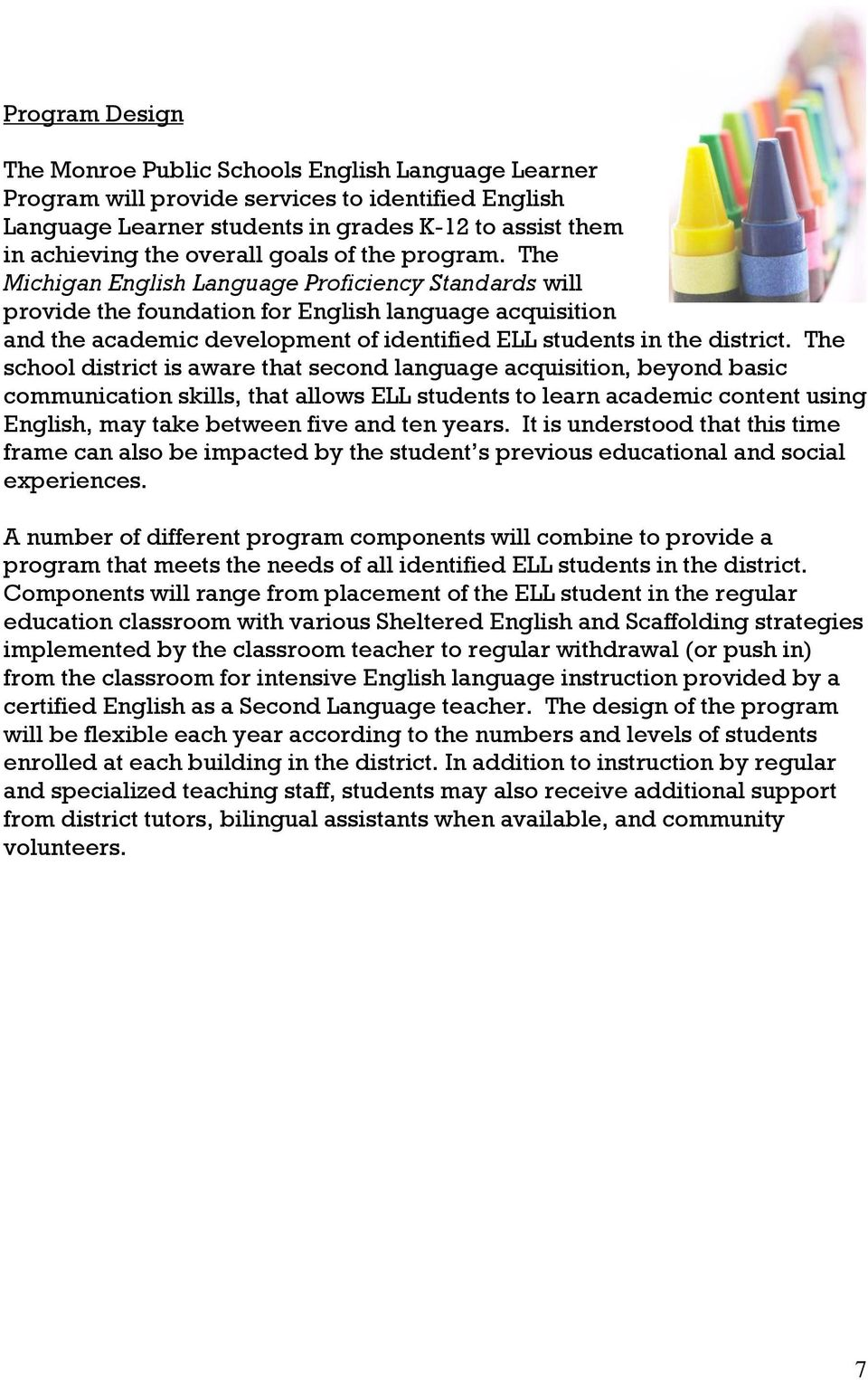 The school district is aware that second language acquisition, beyond basic communication skills, that allows students to learn academic content using, may take between five and ten years.