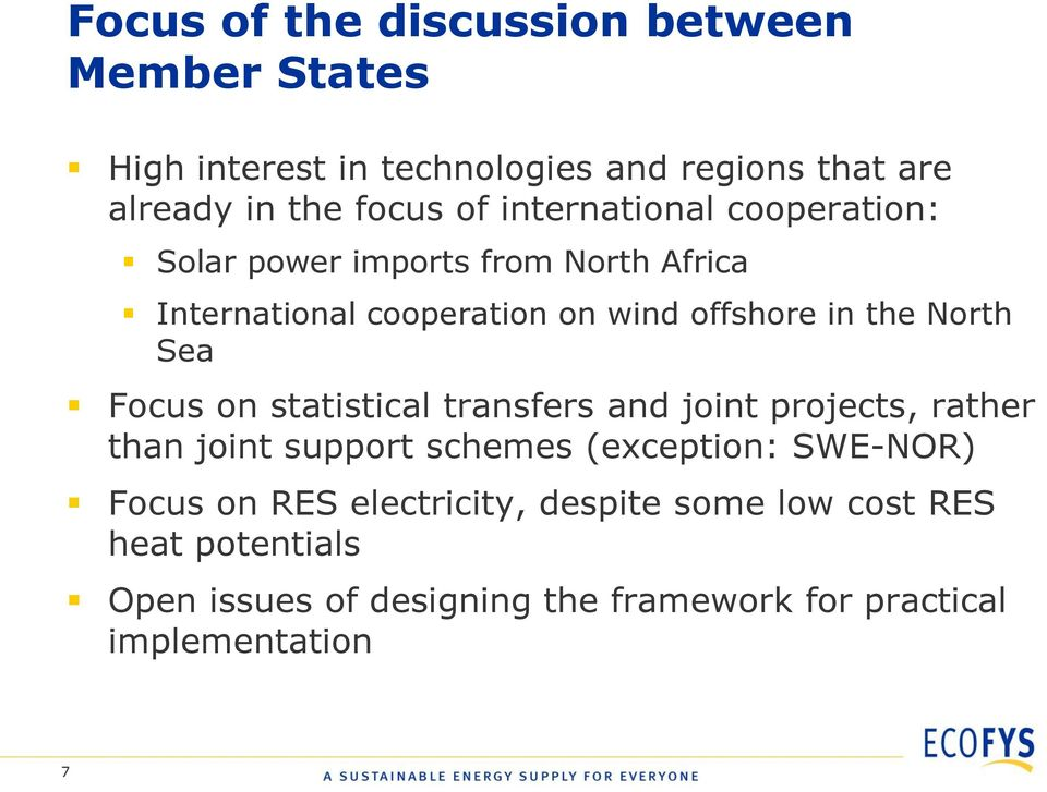 Sea Focus on statistical transfers and joint projects, rather than joint support schemes (exception: SWE-NOR) Focus on RES