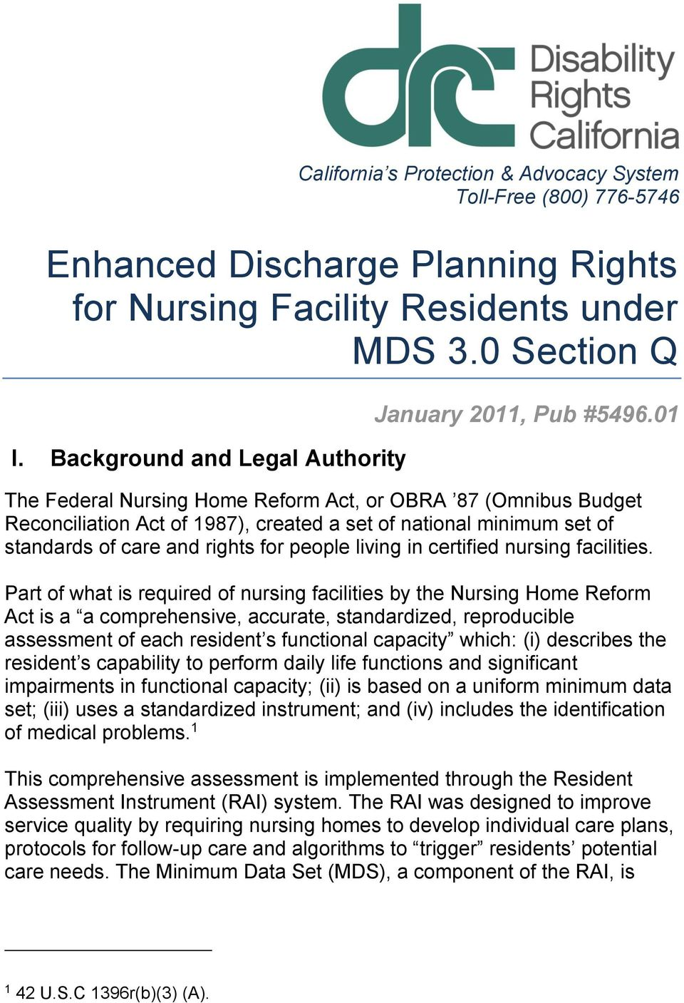 01 The Federal Nursing Home Reform Act, or OBRA 87 (Omnibus Budget Reconciliation Act of 1987), created a set of national minimum set of standards of care and rights for people living in certified