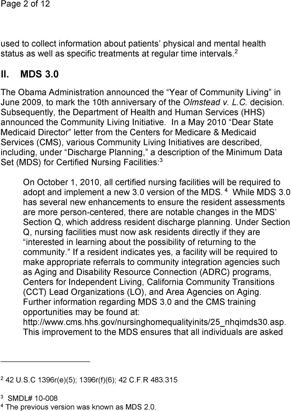 Subsequently, the Department of Health and Human Services (HHS) announced the Community Living Initiative.
