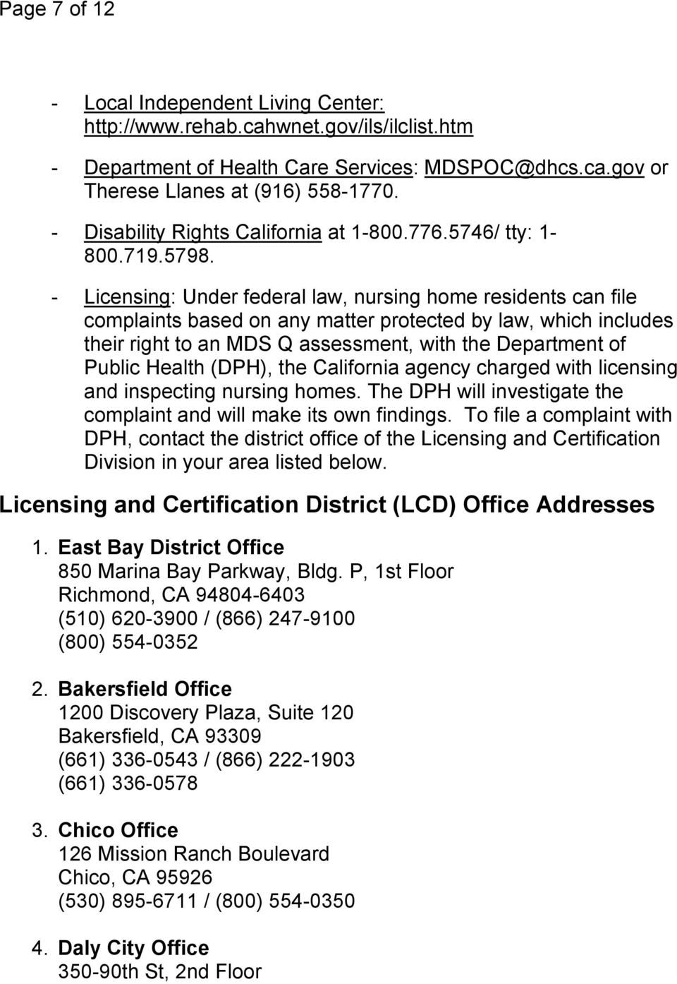 - Licensing: Under federal law, nursing home residents can file complaints based on any matter protected by law, which includes their right to an MDS Q assessment, with the Department of Public