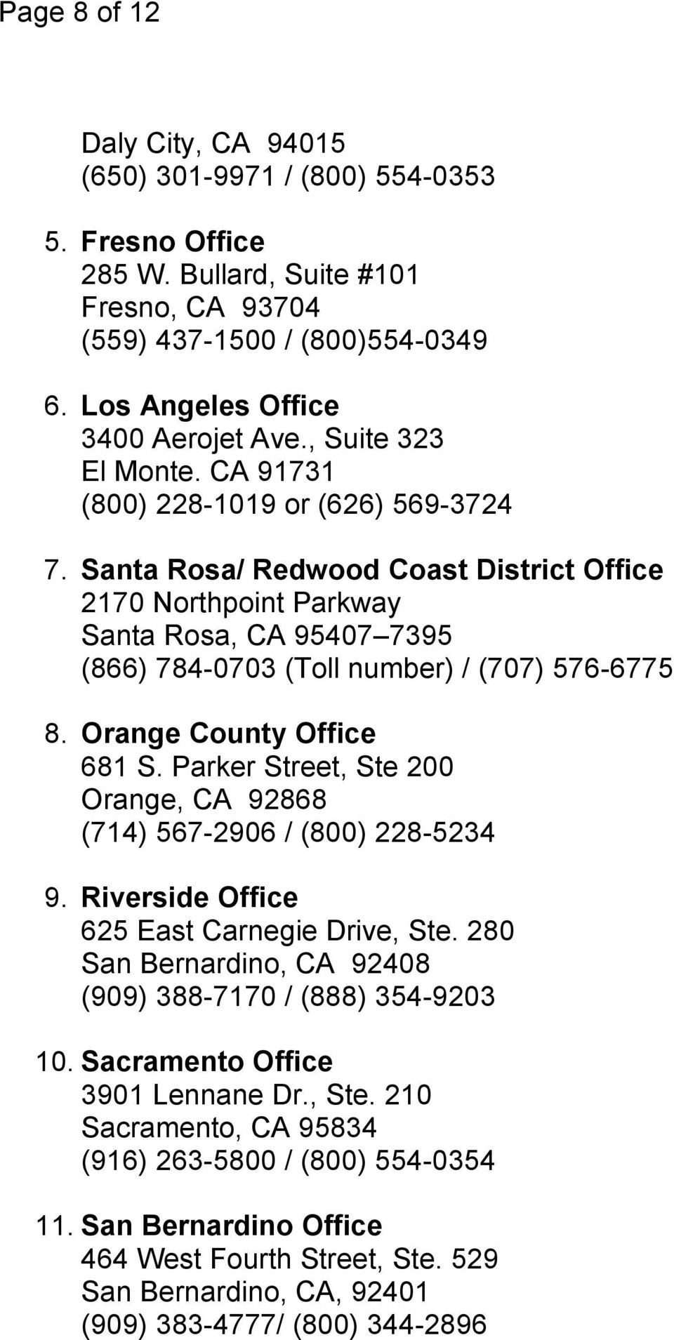 Santa Rosa/ Redwood Coast District Office 2170 Northpoint Parkway Santa Rosa, CA 95407 7395 (866) 784-0703 (Toll number) / (707) 576-6775 8. Orange County Office 681 S.