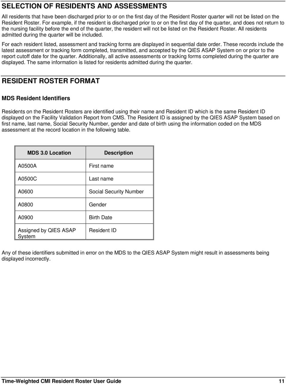 the Resident Roster. All residents admitted during the quarter will be included. For each resident listed, assessment and tracking forms are displayed in sequential date order.
