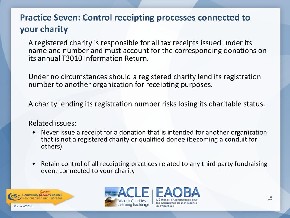 Under no circumstances should a registered charity lend its registration number to another organization for receipting purposes.