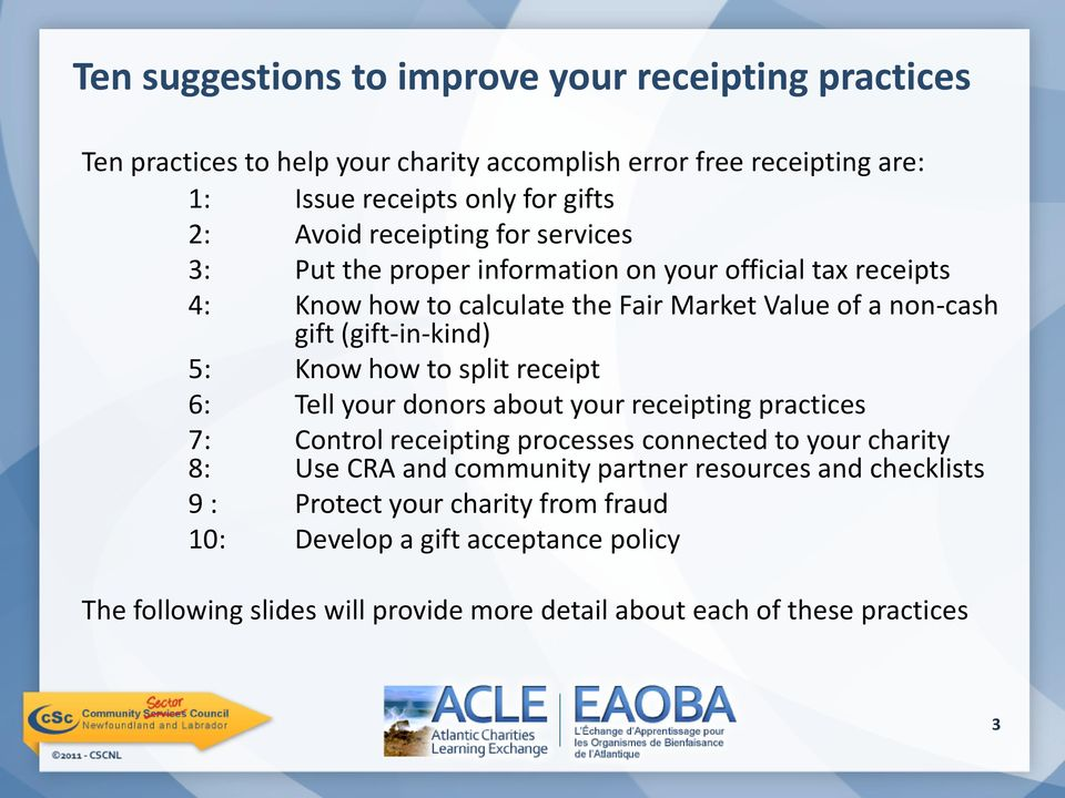Know how to split receipt 6: Tell your donors about your receipting practices 7: 8: Control receipting processes connected to your charity Use CRA and community partner